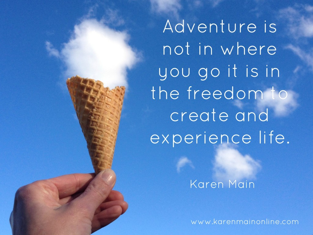 Adventure is not where you go it is in the freedom to create and experience life.